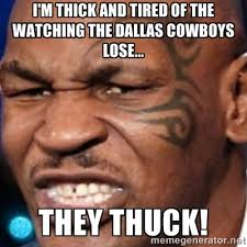 I'm thick and tired of the watching the Dallas Cowboys lose ... via Relatably.com