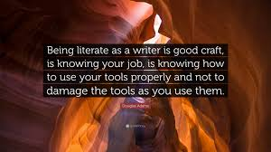 douglas adams quote being literate as a writer is good craft is douglas adams quote being literate as a writer is good craft is knowing