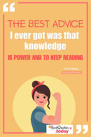 Knowledge Is Power Quote Simple Best Quotes Today The Best Advice I Ever Got Was That Knowledge Is
