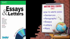 english writing skill level how to write good sentences  english writing skill level 1 how to write good sentences paragraphs essays and letters