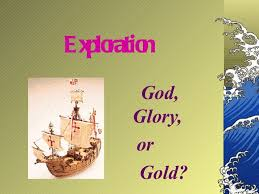 the three g s god gold and glory g s gold god glory  age of exploration essay the three g s god gold and glory