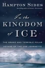 in the kingdom of ice the grand and terrible polar voyage of the uss jeannette hton sides