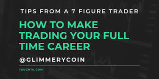 How To Make Trading Your Full Time Career Tips From A 7