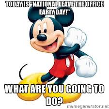 mickey mouse today is national leave the office early day what are home office early