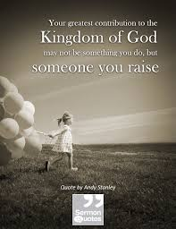 Your greatest contribution to the Kingdom of God... • Sermon Quotes