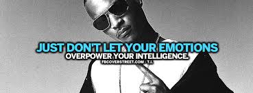 Ti Quotes Best Dont Let Emotions Overpower Intelligence TI Quote Facebook Cover