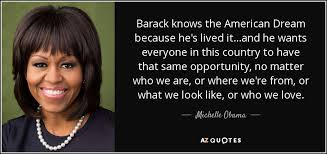 Barack Obama American Dream Quote Best of Michelle Obama Quote Barack Knows The American Dream Because He's