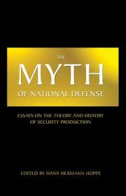 the myth of national defense essays on the theory and history of  the myth of national defense by hoppe