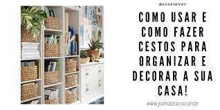 Veja mais ideias sobre decoração, ideias de decoração, decoração de interiores. Joo Mazzucco Como Usar Cestos Para Organizar E Decorar Inspiracao