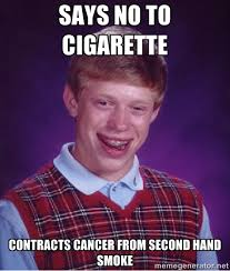 Says no to cigarette Contracts cancer from second hand smoke - Bad ... via Relatably.com