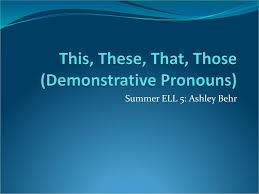 This, These, That, Those (Demonstrative Pronouns) - ppt download