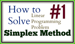 how to solve linear programming problem using simplex method easy  how to solve linear programming problem using simplex method easy way