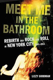 Rock Charts 2001 Meet Me In The Bathroom Lizzy Goodman Hardcover