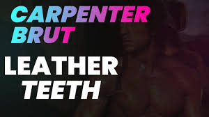 carpenter brut leather teeth