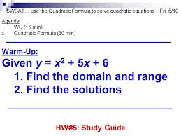 swbat use the quadratic formula to solve quadratic equations fri 5 10 agenda