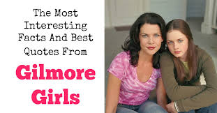 Gilmore Girls Quotes Best The Most Interesting Facts And Best Quotes From Gilmore Girls