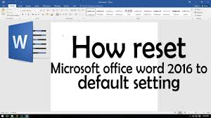 Office Word Format How Reset Microsoft Office Word 2016 To Default Setting