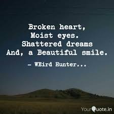 Broken Dreams Quote Best Of Broken Heart Moist Eyes Quotes Writings By Shaurya Porwal