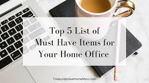 home office items. top 5 list of must have items for your home office todays work at mom