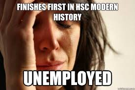 Finishes First In HSC Modern History Unemployed - First World ... via Relatably.com