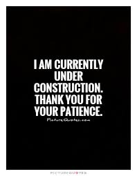 Endurance Quotes 38 Inspiration I Am Currently Under Construction Thank You For Your Patience