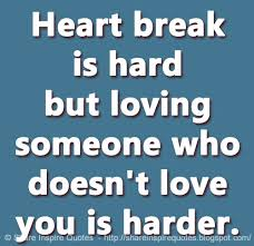 Heart break is hard but loving someone who doesn't love you is Classy Quotes About Loving Someone Who Doesn T Love You