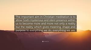 "Christian Meditation Quotes Best of John Main Quote ""The Important Aim In Christian Meditation Is To"