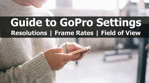 Guide To Gopro Hero4 Settings Resolutions Frame Rates And