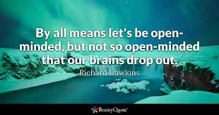 Open Minded Quotes 7 Amazing By All Means Let's Be Openminded But Not So Openminded That Our
