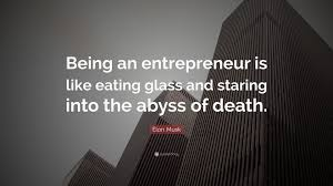 """Entrepreneurship Quotes Elon Musk Quote """"Being an entrepreneur is like eating glass and 6"""