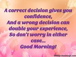 Good Morning Sms Quotes Best of A Correct Decision Gives You Confidence Good Morning SMS Quotes