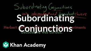 Subordinating Conjunctions Video Khan Academy