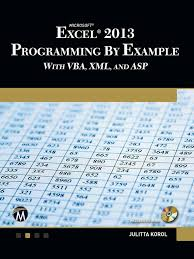 Excel 2013 Programming By Example With Vba Xml And Asp Visual