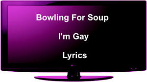 Bowling for soup im gay lyrics
