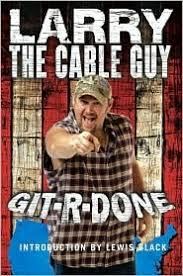 larry the cable guy quotes. Simple Guy Inside Larry The Cable Guy Quotes L