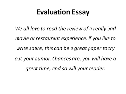 evaluation essay lecture recap how to write an argumentative  we all love to the review of a really bad movie or restaurant experience
