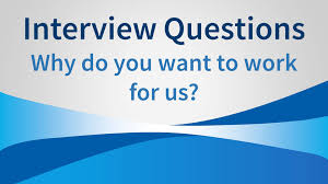 interview question why do you want to work for us the perfect interview question why do you want to work for us the perfect answer