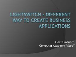 Alex Tumanoff - LightSwitch - different way to create business applic…