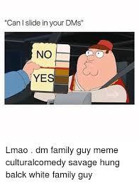 Can Slide In Your Dms No Yes Lmao Dm Family Guy Meme