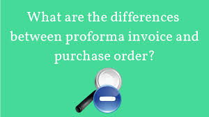 What Are The Differences Between Proforma Invoice And Purchase Order ...