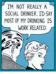 Drinking My Of Say Me Social Drinker Meme Related me Work Id A Is Im Not Most On Really