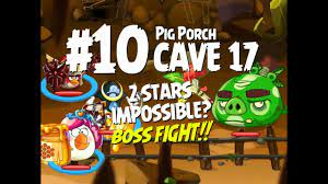 Impossible? Angry Birds Epic Cave 17 Final Boss! Level 10 - Pig Porch - 2  Star Walkthrough - YouTube