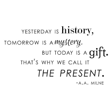 Quote For Today Inspiration Tomrrow Is A Gift Insperational Quote AA Milne By Danadecals