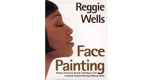 face painting african american beauty techniques from an emmy award winning makeup artist by reggie wells