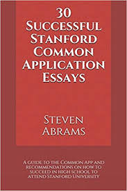 successful stanford common application essays a guide to the 30 successful stanford common application essays a guide to the common app and recommendations on how to succeed in high school to attend stanford