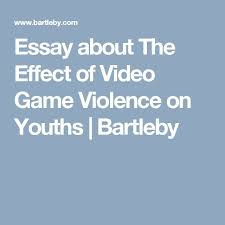 best violence in the media images kids psychology  video games are bad for youth essays on global warming on youth and age video policy monetary global warming essays of essay violent video games should be