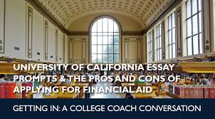 the pros and cons of not applying for financial aid college  university of california essay prompts