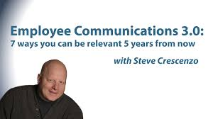 employee communications ways you can be relevant years employee communications 3 0 7 ways you can be relevant 5 years from now