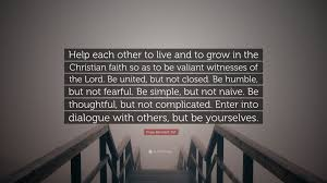 "Thoughtful Christian Quotes Best of Pope Benedict XVI Quote ""Help Each Other To Live And To Grow In The"