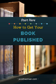 Start Here How To Get Your Book Published Learn The Most